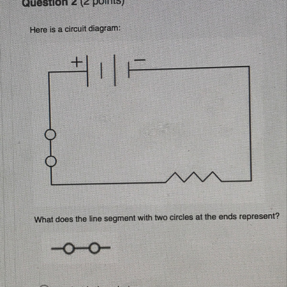 here is a circuit diagram  what does the line segment with two circles at the ends represent
