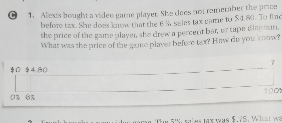 alexis bought a video game player  she does not remember the price before  tax  she does know that the 6% sales tax came to $4 80  to find the price  of the