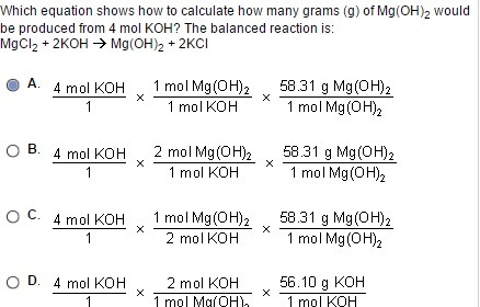 Which Equation Shows How To Calculate How Many Grams G Of Mgoh2 Would Be Produced From 4 Mol Koh Inly Com