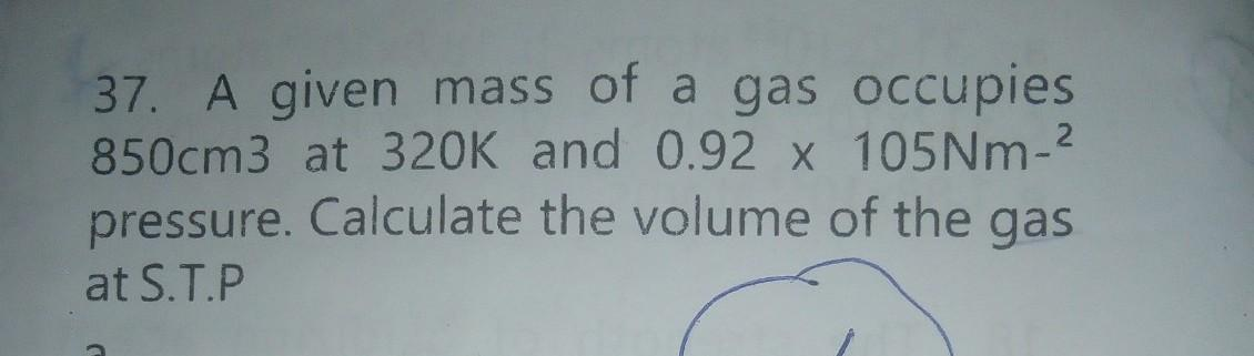 A given mass of a gas occupies 850cm³ at 320k and 0 92×205Nm