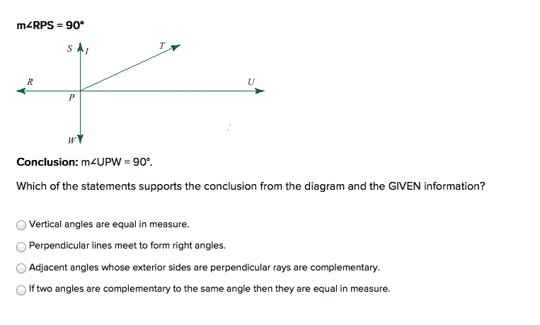 m∠RPS = 90° Conclusion: m∠UPW = 90°. Which of the statements ...