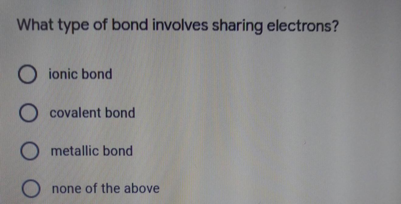 What type of bond involves sharing electronsNEED THIS ASAP ...