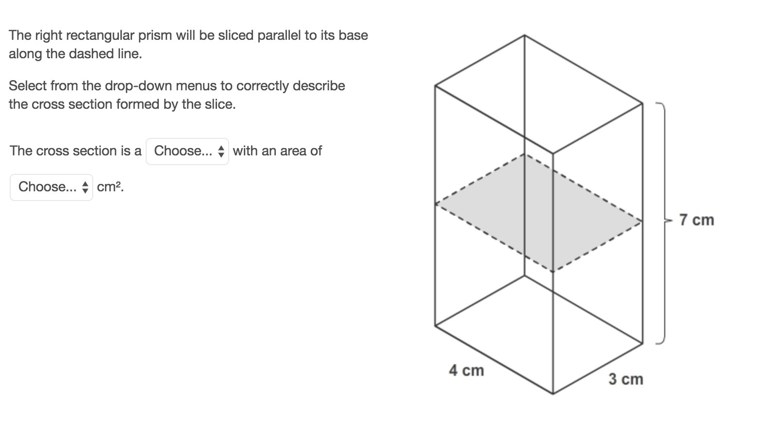 The right rectangular prism will be sliced parallel to its ...
