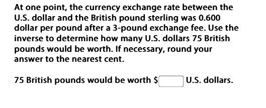 At One Point The Currency Exchange Rate Between U S Dollar And British Pound Sterling Was Brainly