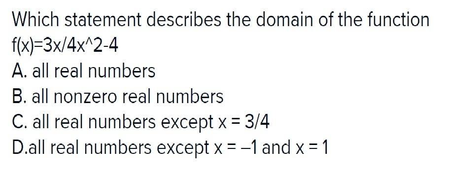 Which Statement Describes The Domain Of The Function F X 3x 4x 2 4 Brainly Com